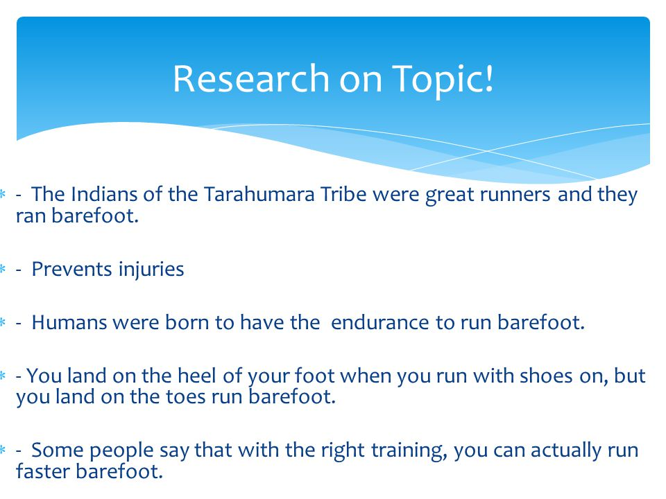 - The Indians of the Tarahumara Tribe were great runners and they ran barefoot.
