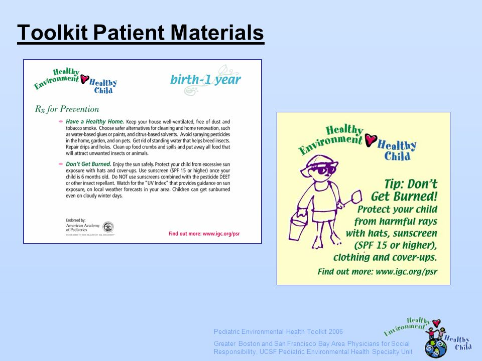 Pediatric Environmental Health Toolkit 2006 Greater Boston and San Francisco Bay Area Physicians for Social Responsibility, UCSF Pediatric Environmental Health Specialty Unit Toolkit Patient Materials