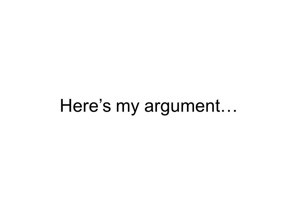 Heres my argument…