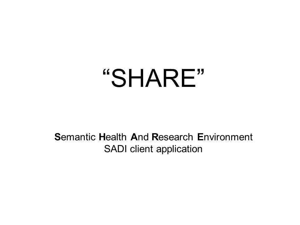 SHARE Semantic Health And Research Environment SADI client application