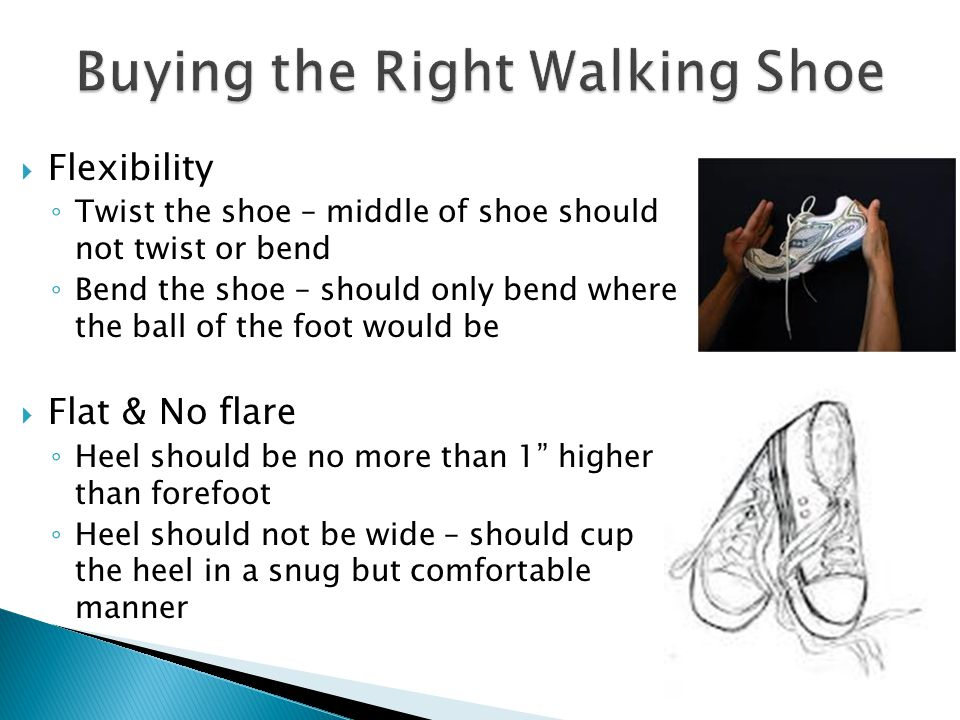 Shoe should fit the type of arch and foot you have Flat arches/Overpronation: Look for shoes with rigid medial arch support High arches/Underpronation: Choose shoes with softer medial arch supports to allow the foot to collapse inward while walking