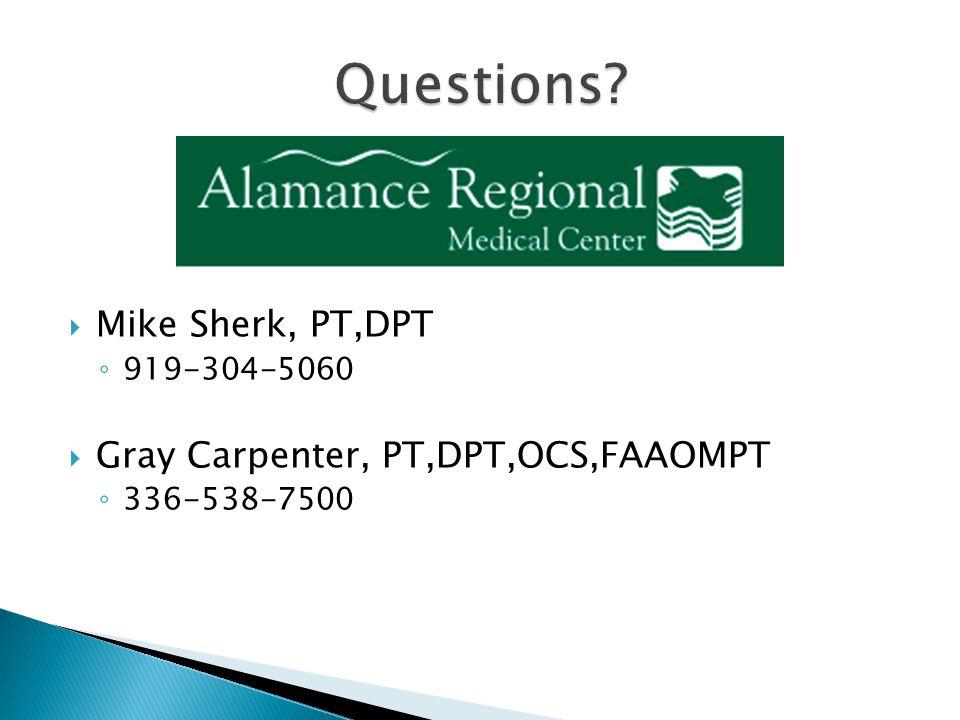 Mike Sherk, PT,DPT 919-304-5060 Gray Carpenter, PT,DPT,OCS,FAAOMPT 336-538-7500