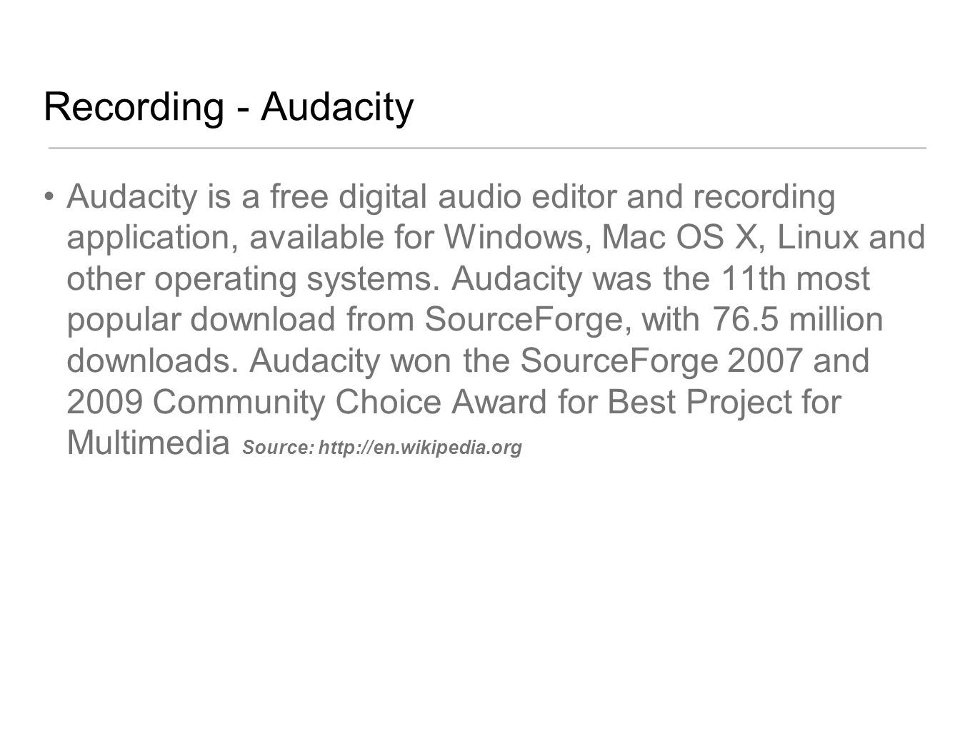 Recording - Audacity Audacity is a free digital audio editor and recording application, available for Windows, Mac OS X, Linux and other operating sys