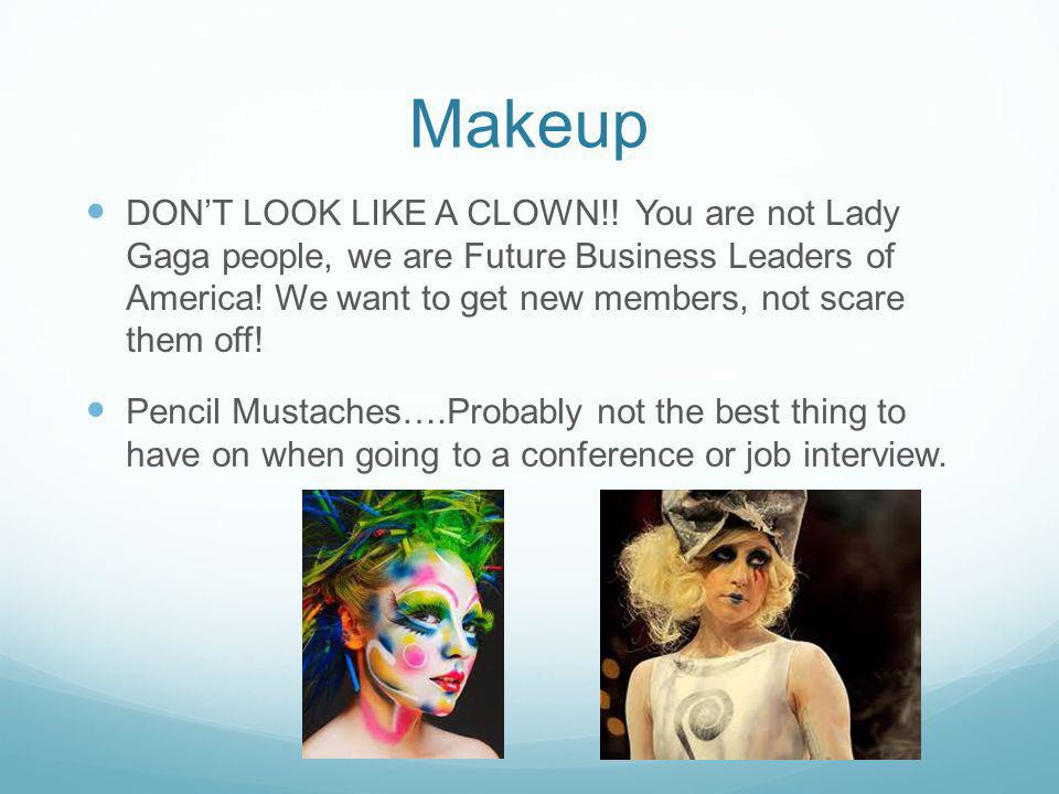 Makeup DONT LOOK LIKE A CLOWN!! You are not Lady Gaga people, we are Future Business Leaders of America! We want to get new members, not scare them of