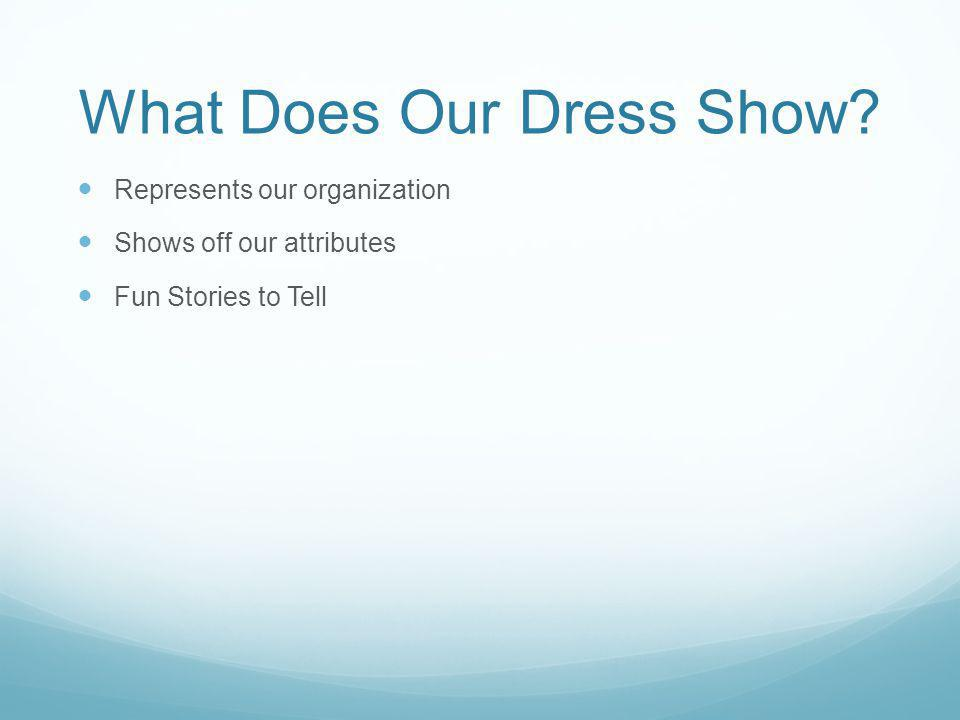 What Does Our Dress Show? Represents our organization Shows off our attributes Fun Stories to Tell