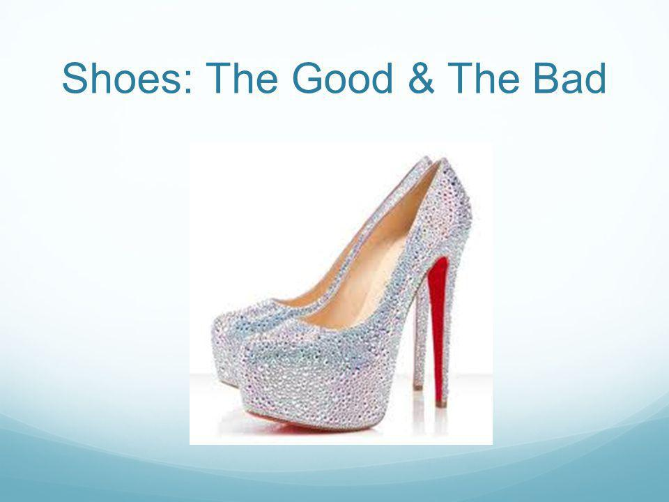 Shoes: The Good & The Bad