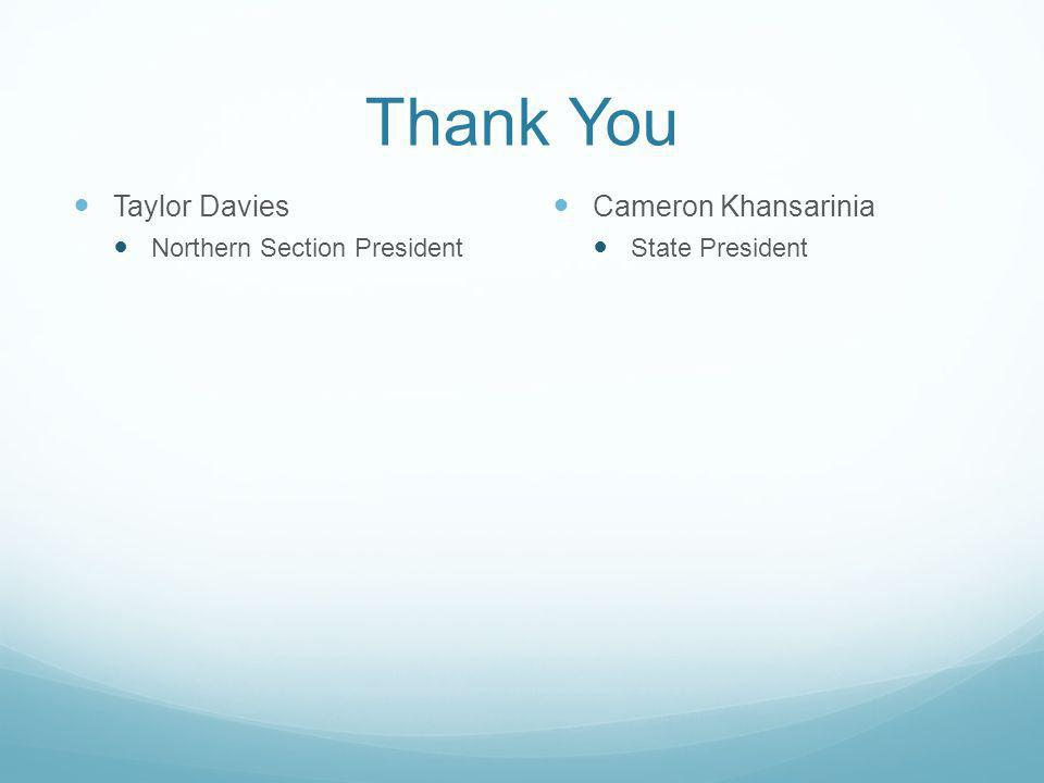 Thank You Taylor Davies Northern Section President Cameron Khansarinia State President