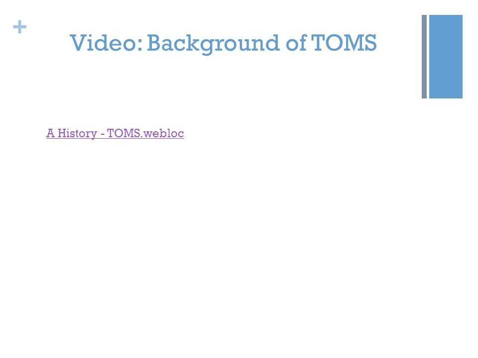+ Video: Background of TOMS A History - TOMS.webloc