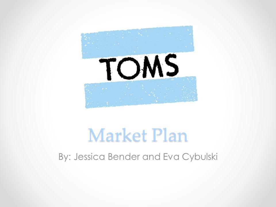 Market Plan By: Jessica Bender and Eva Cybulski