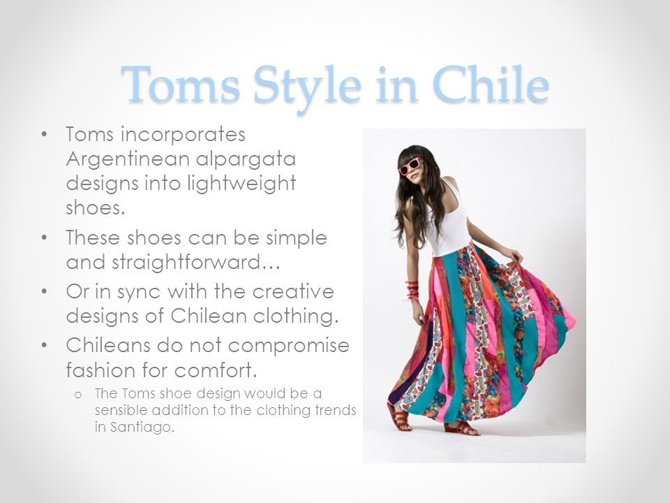 Toms Style in Chile Toms incorporates Argentinean alpargata designs into lightweight shoes.