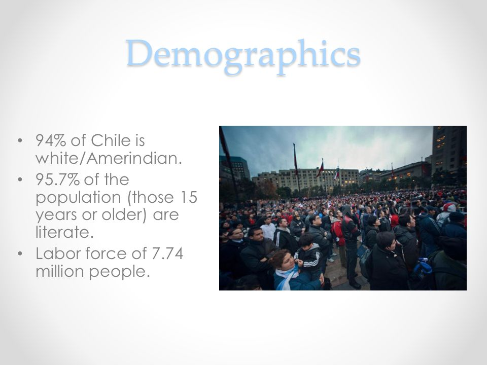 Demographics 94% of Chile is white/Amerindian.