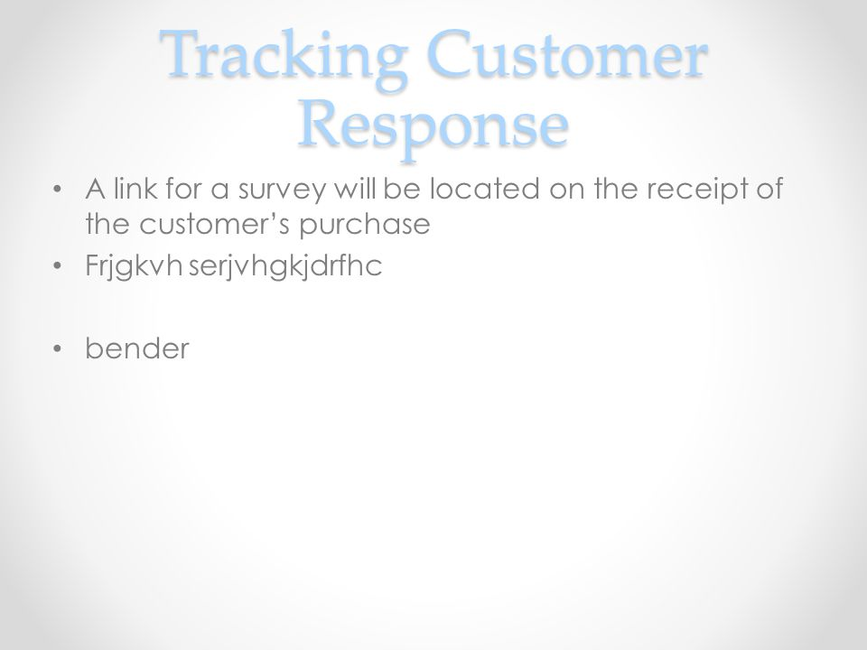 Tracking Customer Response A link for a survey will be located on the receipt of the customers purchase Frjgkvh serjvhgkjdrfhc bender