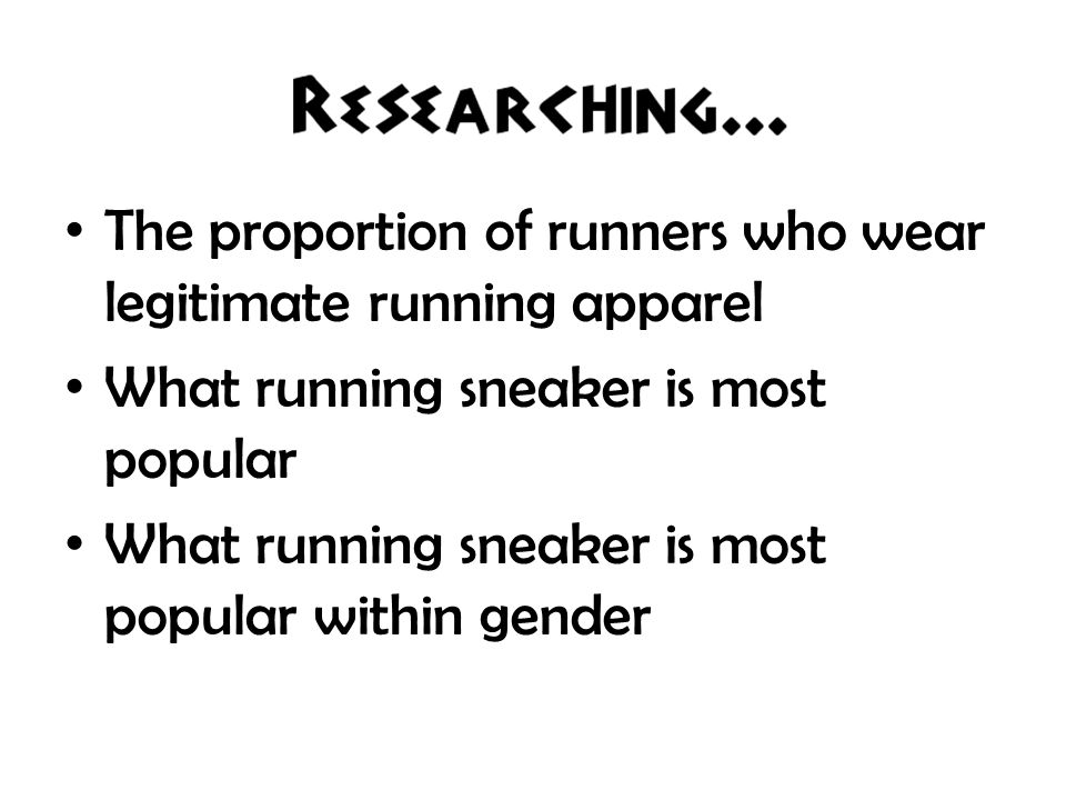 The proportion of runners who wear legitimate running apparel What running sneaker is most popular What running sneaker is most popular within gender