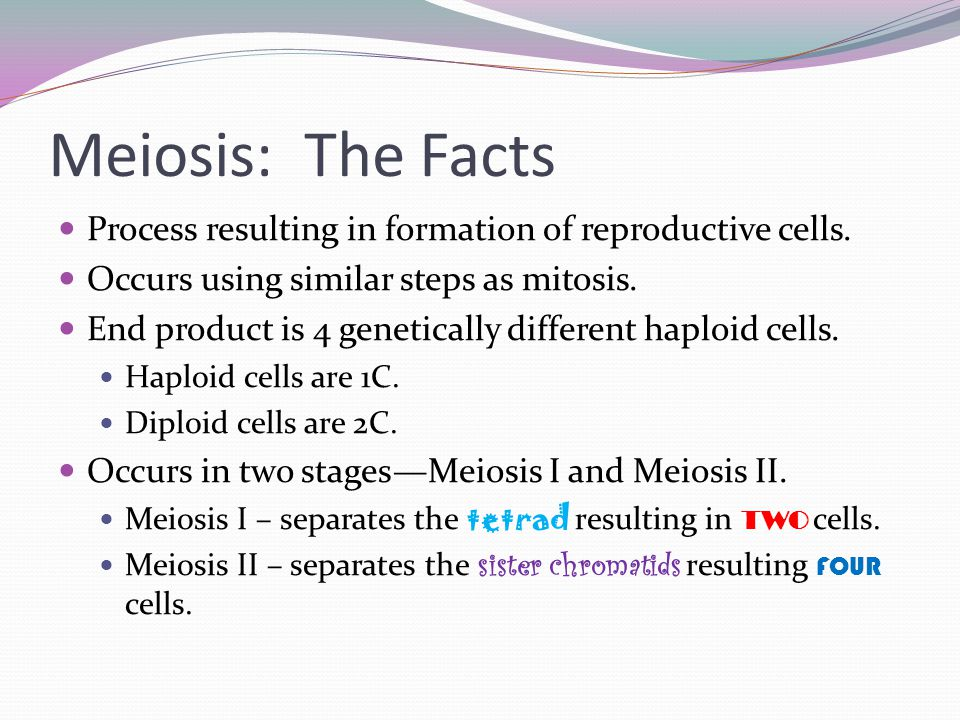 Meiosis: The Facts Process resulting in formation of reproductive cells. Occurs using similar steps as mitosis. End product is 4 genetically different