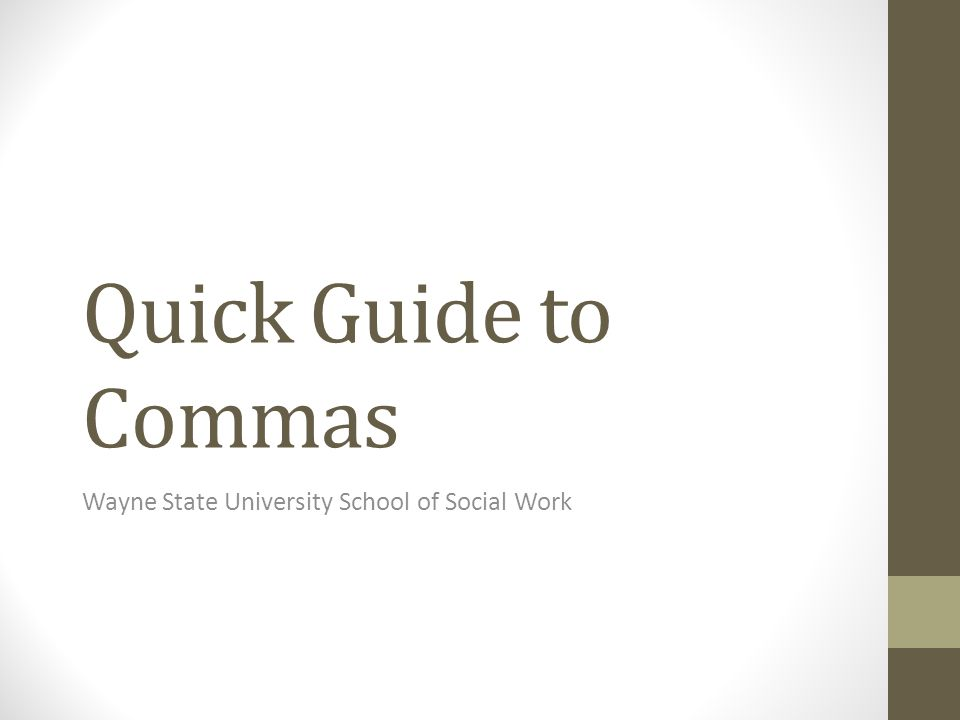 Quick Guide to Commas Wayne State University School of Social Work