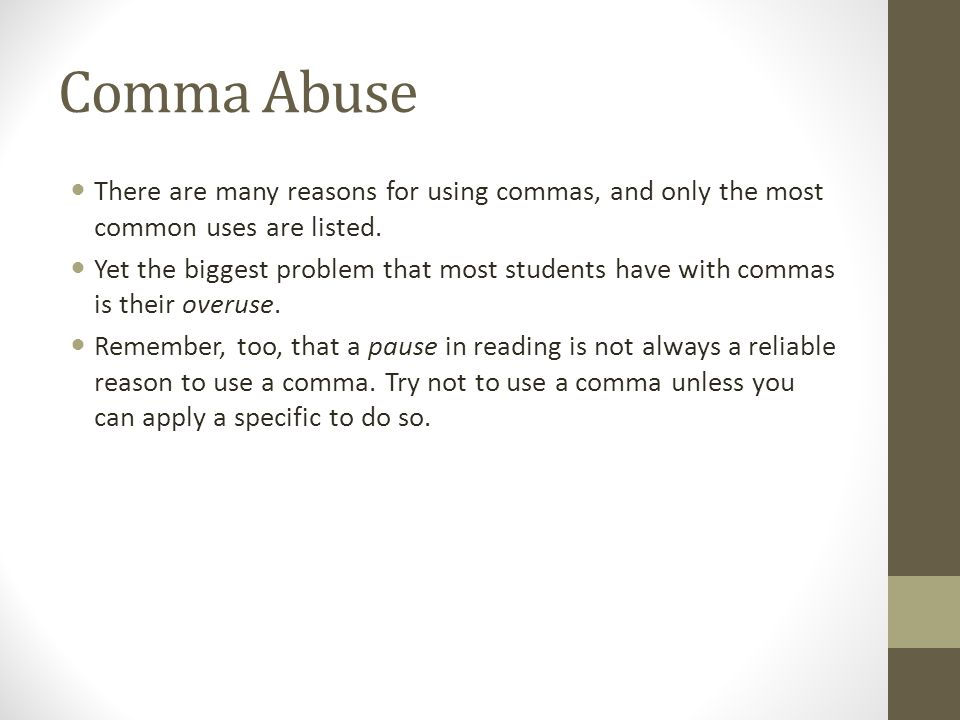 Comma Abuse There are many reasons for using commas, and only the most common uses are listed.