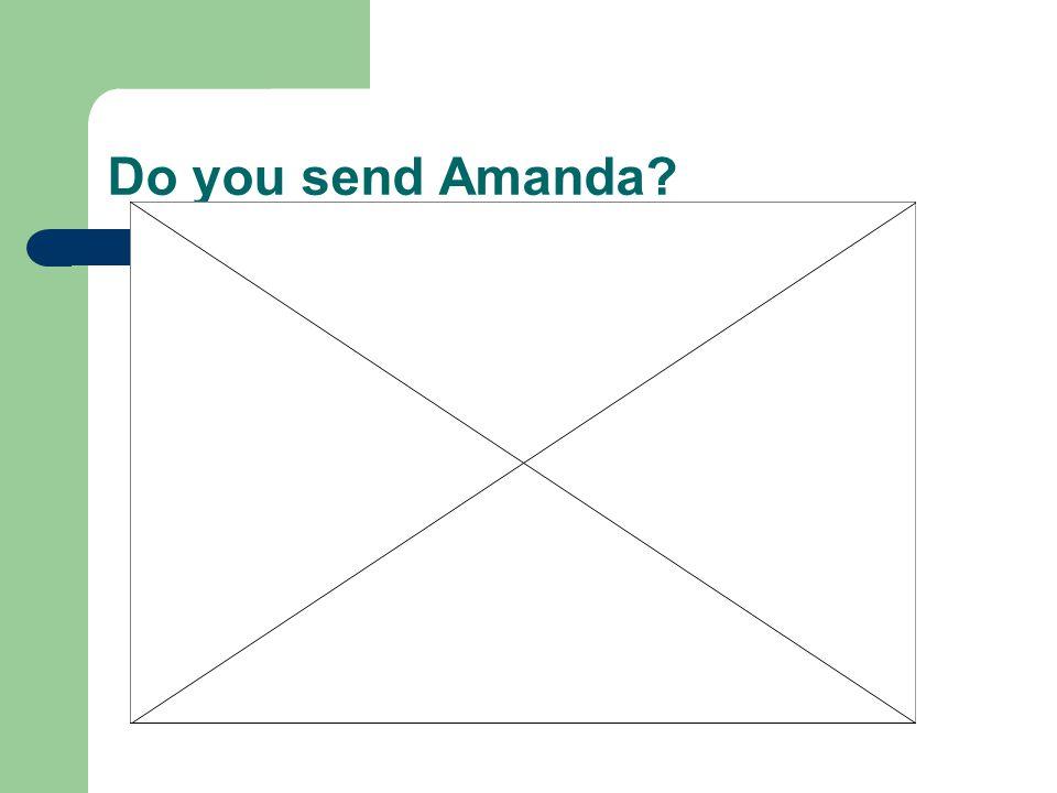 Do you send Amanda?
