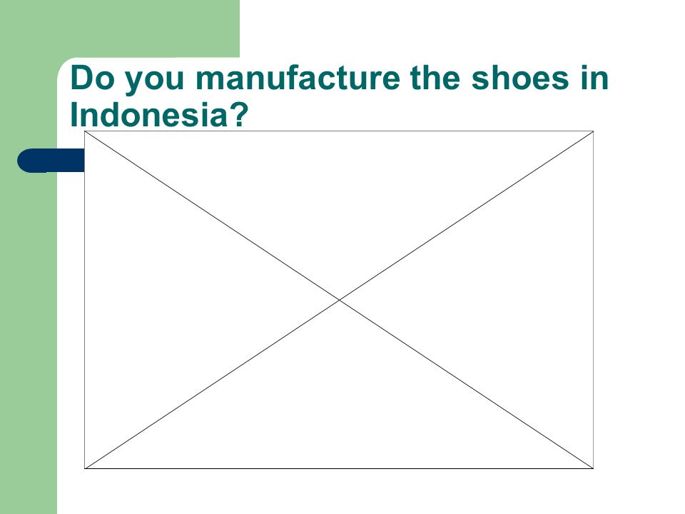Do you manufacture the shoes in Indonesia?