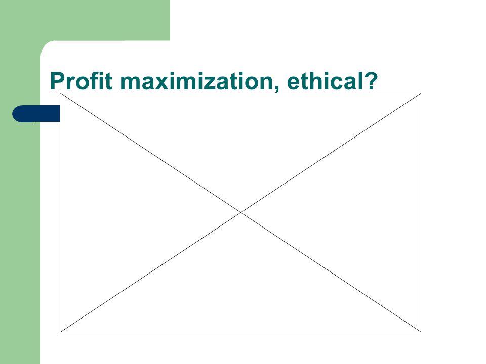 Profit maximization, ethical?