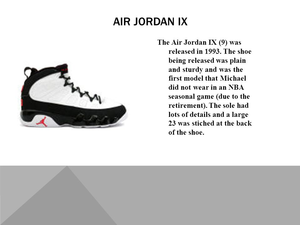 The Air Jordan IX (9) was released in 1993.