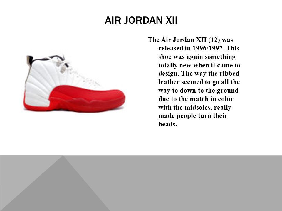 The Air Jordan XII (12) was released in 1996/1997.