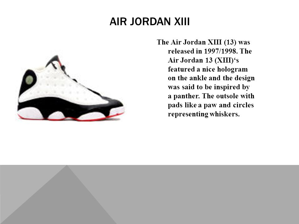 The Air Jordan XIII (13) was released in 1997/1998.
