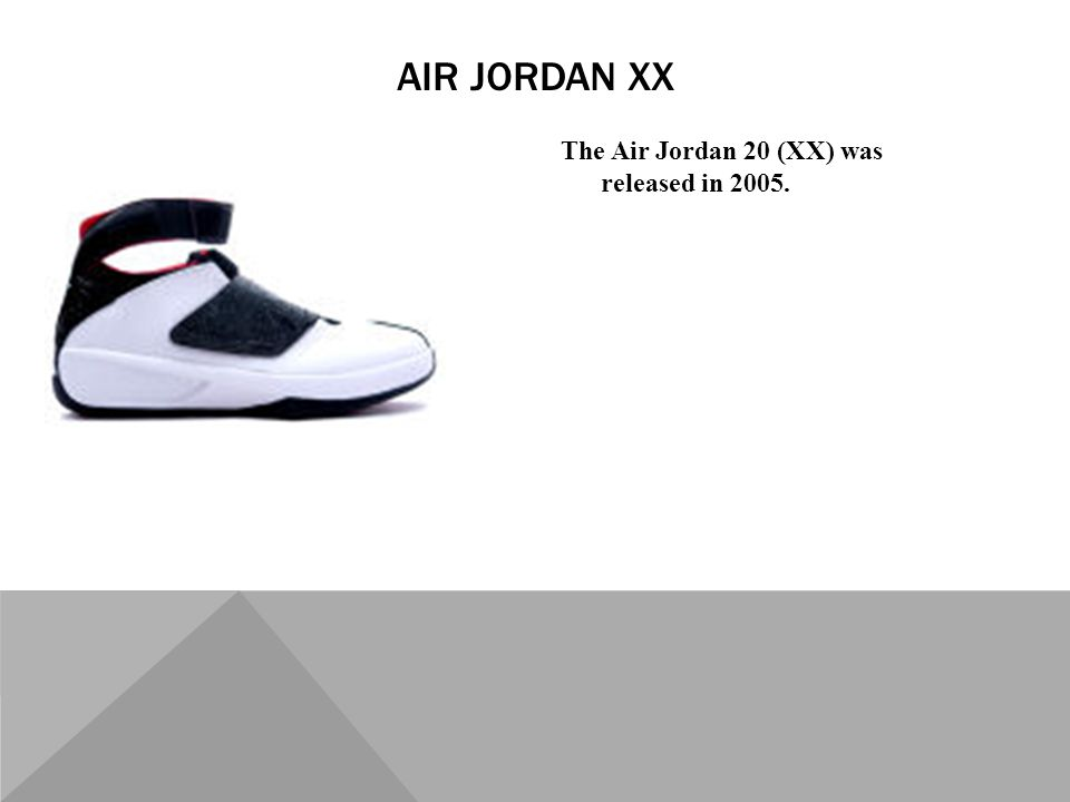 The Air Jordan 20 (XX) was released in 2005. AIR JORDAN XX