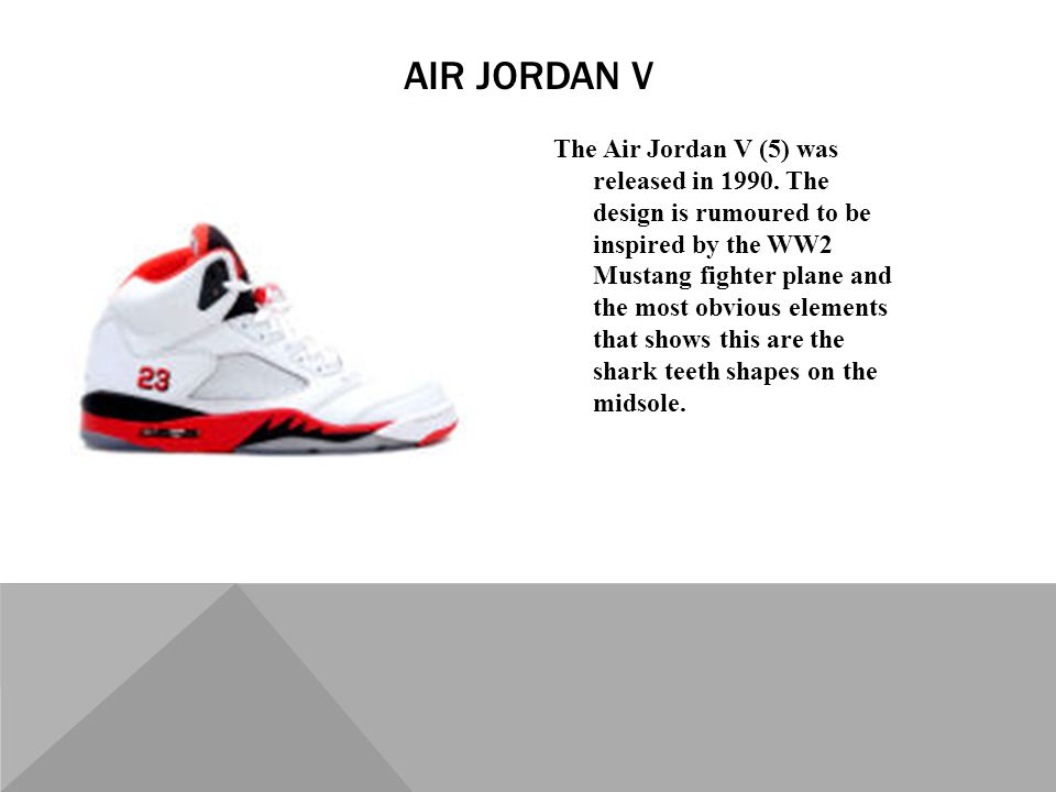 The Air Jordan V (5) was released in 1990.