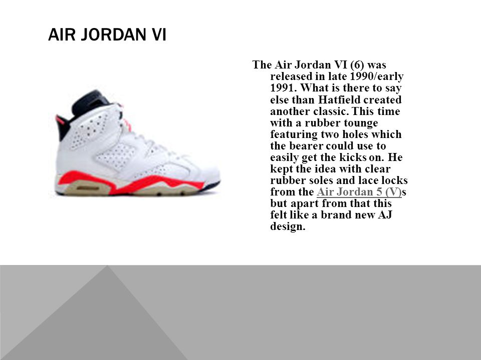 The Air Jordan VI (6) was released in late 1990/early 1991.