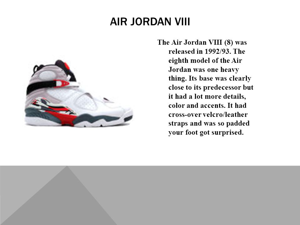 The Air Jordan VIII (8) was released in 1992/93.