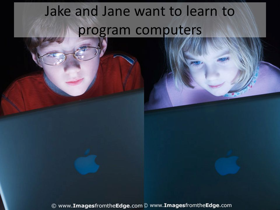 Jake and Jane want to learn to program computers