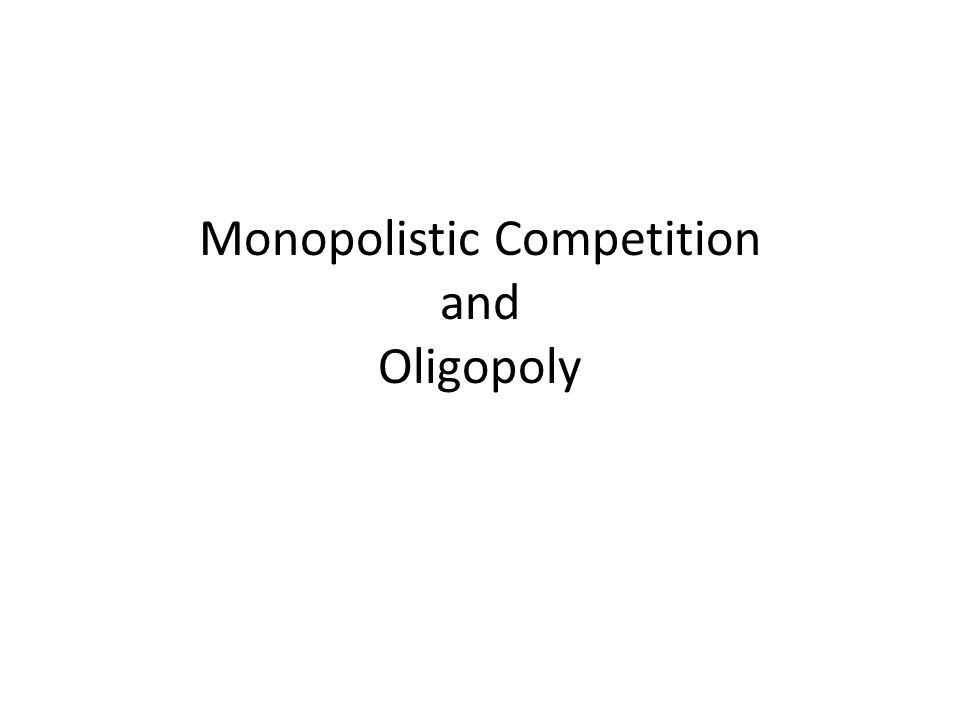 Somewhere between the two extremes of monopoly and perfect competition Two forms – Monopolistic Competition – Oligopoly Monopolistic Competition – Many sellers, but – Product Differentiation – So face a downward sloping demand curve – Not Price Takers Oligopoly – Only a few seller – Offer similar or identical products
