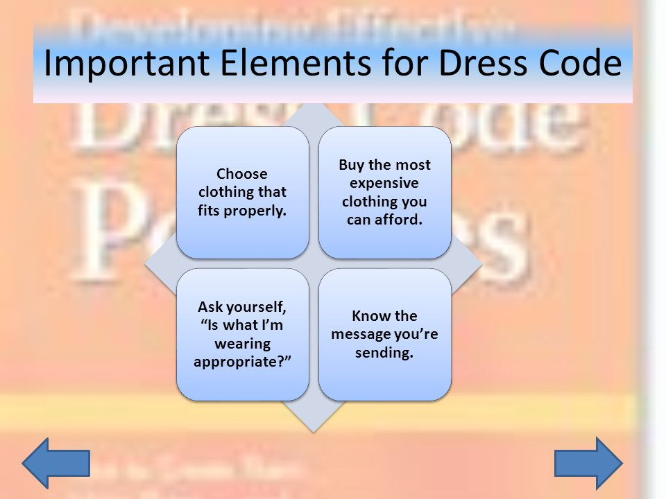Choose clothing that fits properly. Buy the most expensive clothing you can afford. Ask yourself, Is what Im wearing appropriate? Know the message you