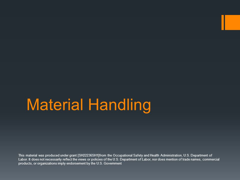 Material Handling This material was produced under grant [SH22236SH1]from the Occupational Safety and Health Administration, U.S. Department of Labor.