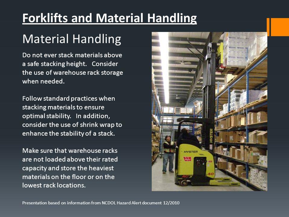 Presentation based on information from NCDOL Hazard Alert document 12/2010 Forklifts and Material Handling Do not ever stack materials above a safe st