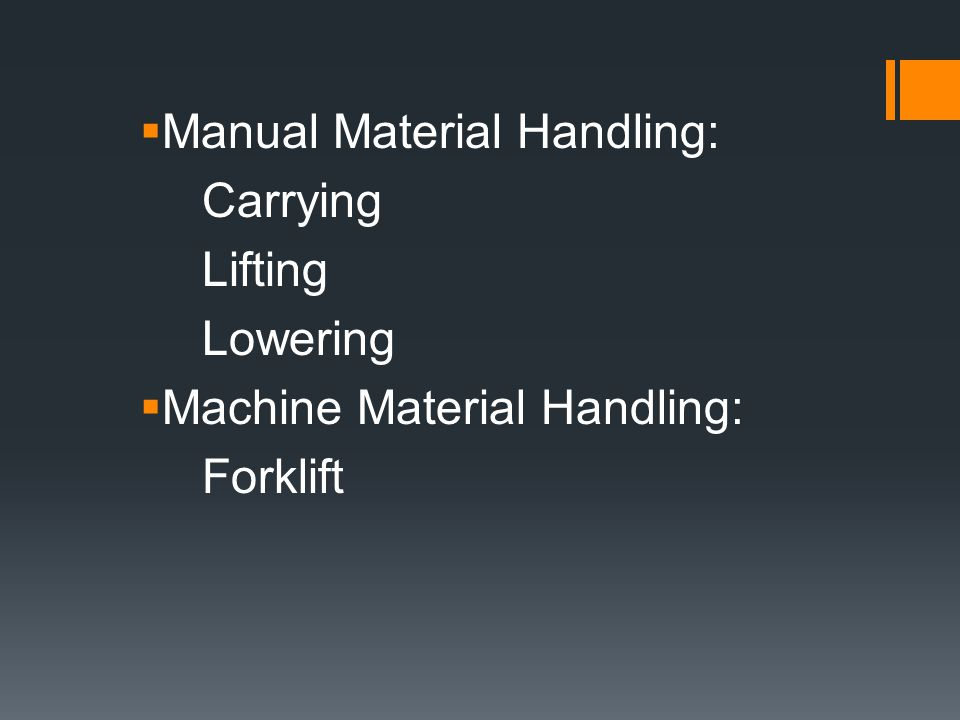 Possible Injuries Lifting, Carrying and Lowering of Material can cause lower back injuries along with neck and shoulder strain Material Handling with Forklifts can cause struck-by and caught between injuries.