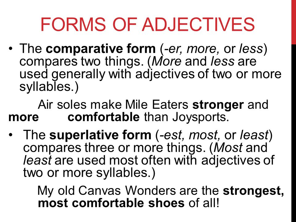 FORMS OF ADJECTIVES The comparative form (-er, more, or less) compares two things.