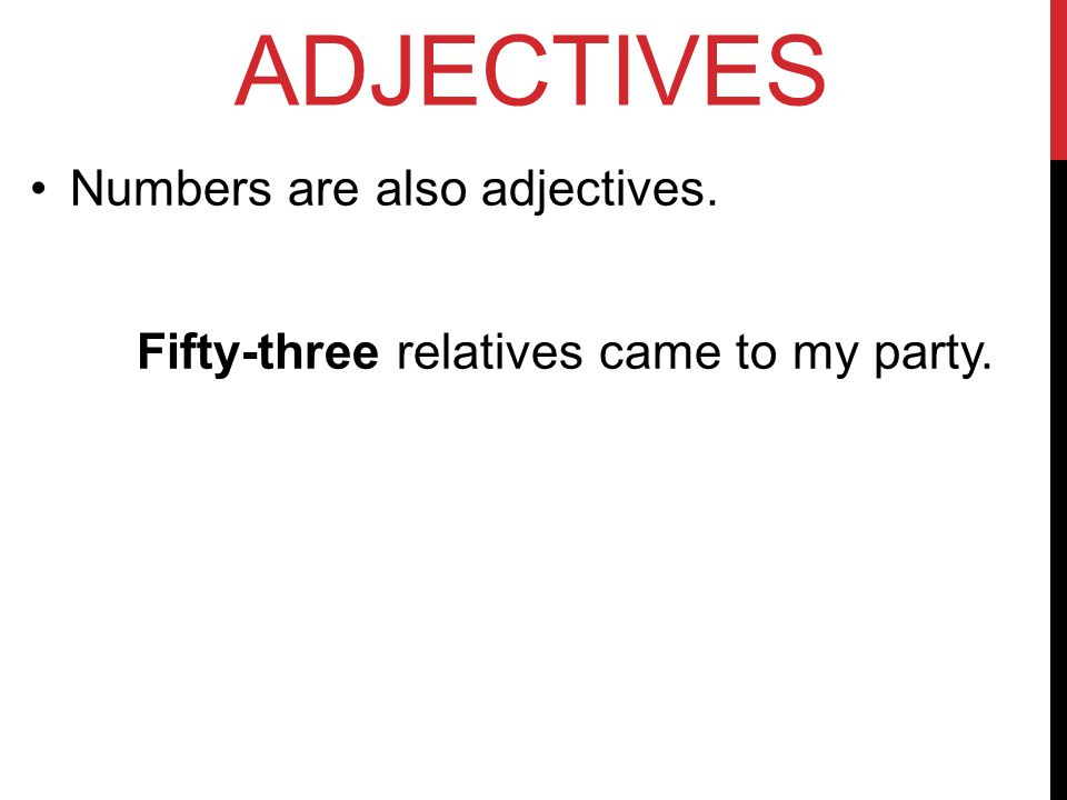 ADJECTIVES Note: Many demonstrate, indefinite, and interrogative forms may be used as either adjectives or pronouns (that, these, many, some, whose, and so on).
