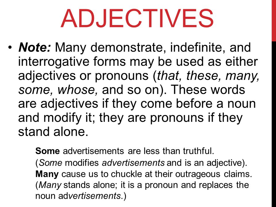 ADVERBS An adverb describes or modifies a verb, an adjective, another adverb, or a whole sentence.