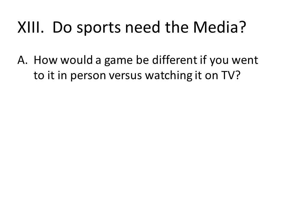 XIII. Do sports need the Media.