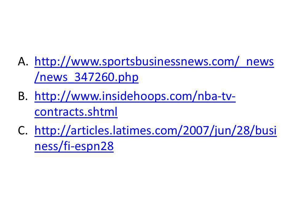 A.http://www.sportsbusinessnews.com/_news /news_347260.phphttp://www.sportsbusinessnews.com/_news /news_347260.php B.http://www.insidehoops.com/nba-tv- contracts.shtmlhttp://www.insidehoops.com/nba-tv- contracts.shtml C.http://articles.latimes.com/2007/jun/28/busi ness/fi-espn28http://articles.latimes.com/2007/jun/28/busi ness/fi-espn28