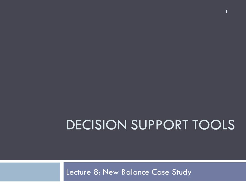 DECISION SUPPORT TOOLS Lecture 8: New Balance Case Study 1