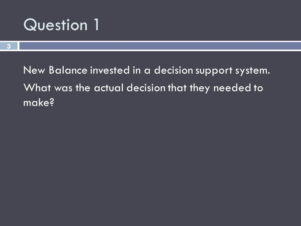 Question 1 3 New Balance invested in a decision support system. What was the actual decision that they needed to make?