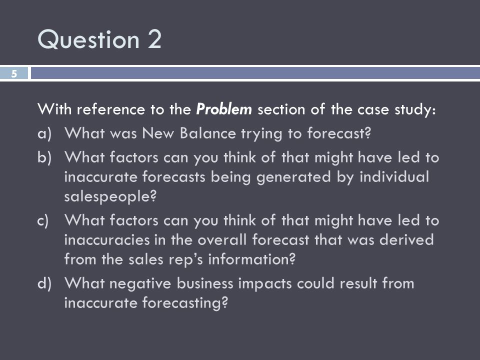 Question 2 5 With reference to the Problem section of the case study: a)What was New Balance trying to forecast? b)What factors can you think of that