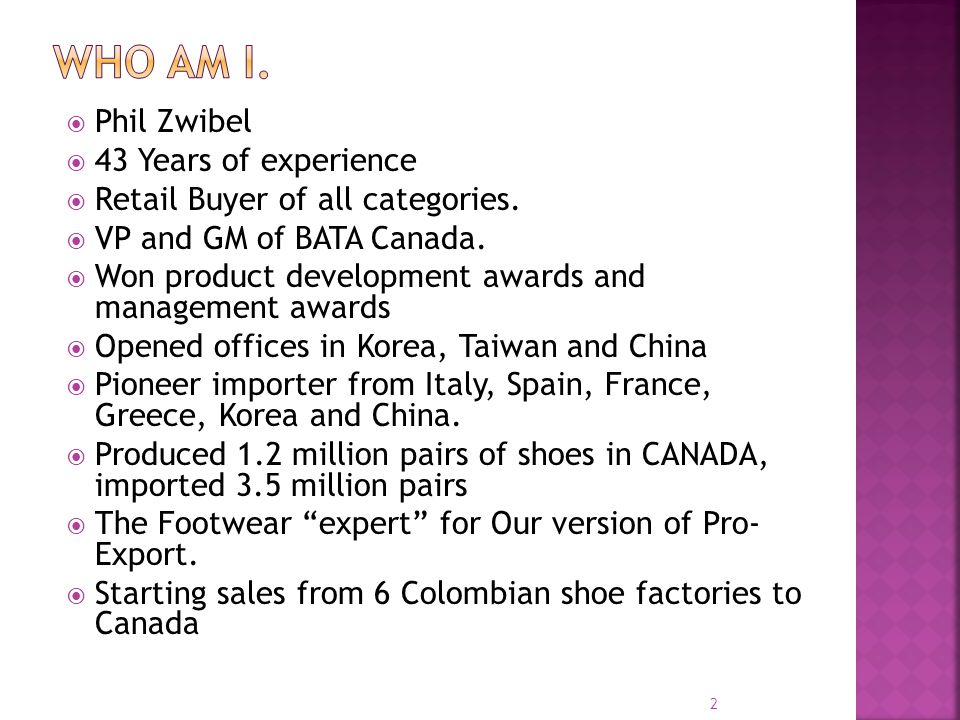Phil Zwibel 43 Years of experience Retail Buyer of all categories. VP and GM of BATA Canada. Won product development awards and management awards Open