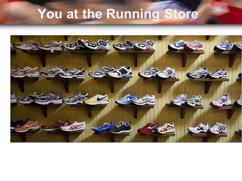 YOU…at the Running Store You at the Running Store