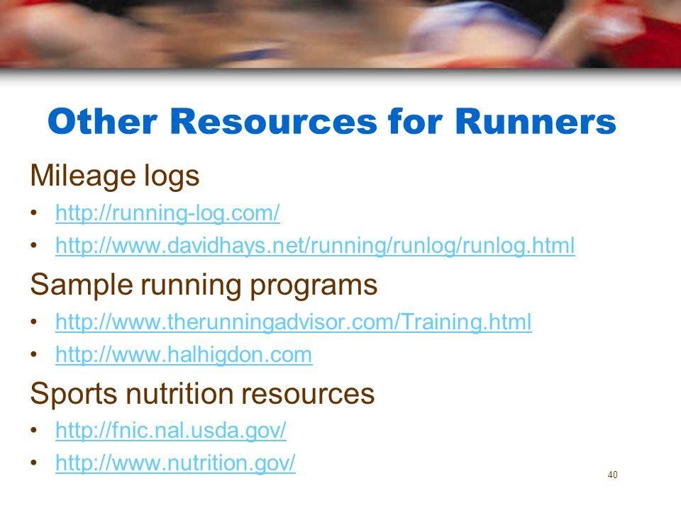 Other Resources for Runners Mileage logs http://running-log.com/ http://www.davidhays.net/running/runlog/runlog.html Sample running programs http://ww