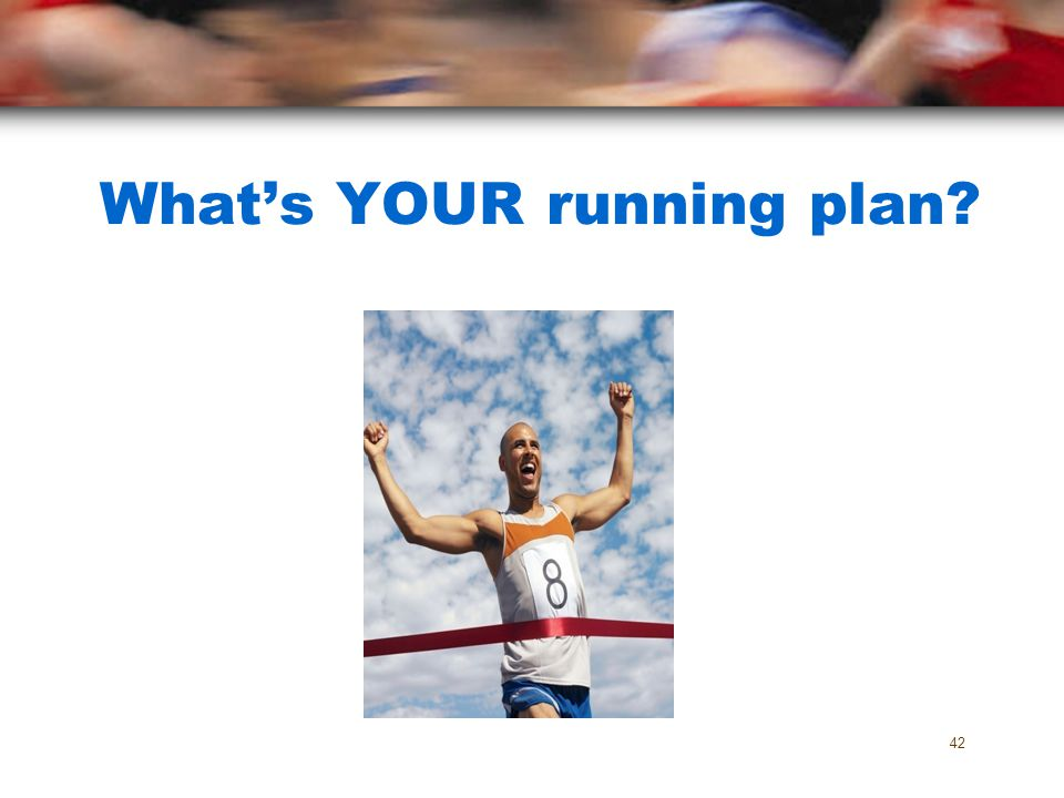 Whats YOUR running plan? 42