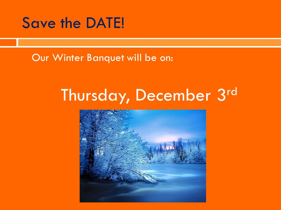Save the DATE! Our Winter Banquet will be on: Thursday, December 3 rd