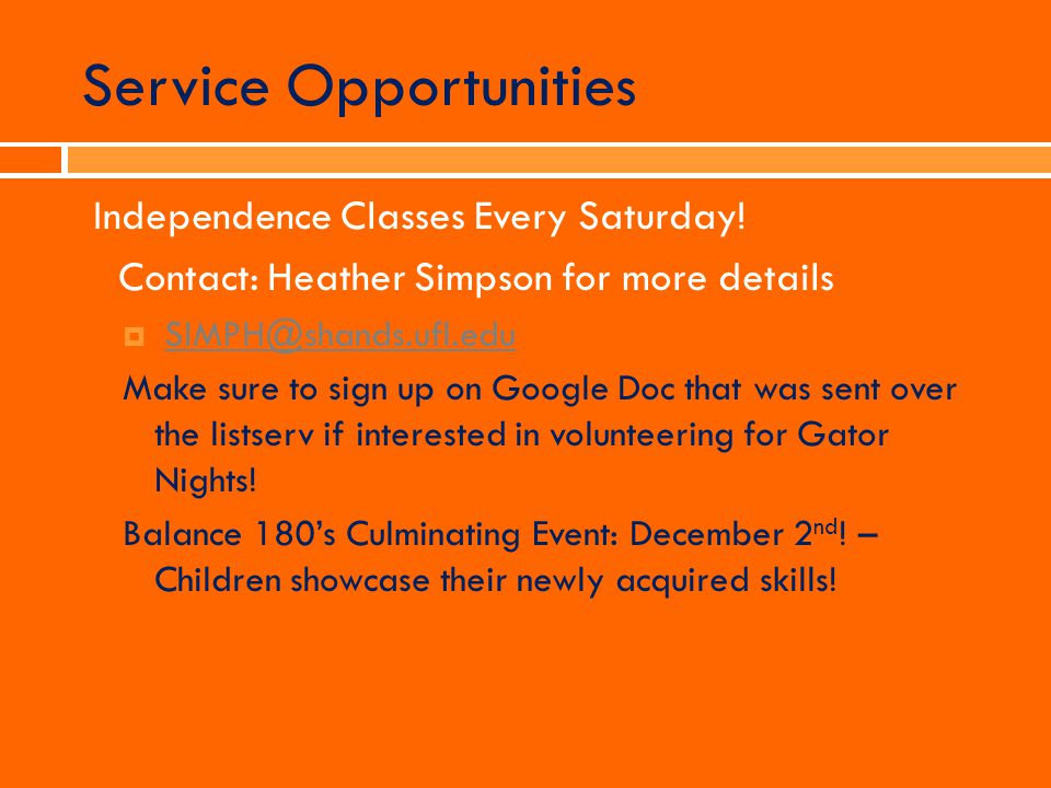 Service Opportunities Independence Classes Every Saturday! Contact: Heather Simpson for more details SIMPH@shands.ufl.edu Make sure to sign up on Goog